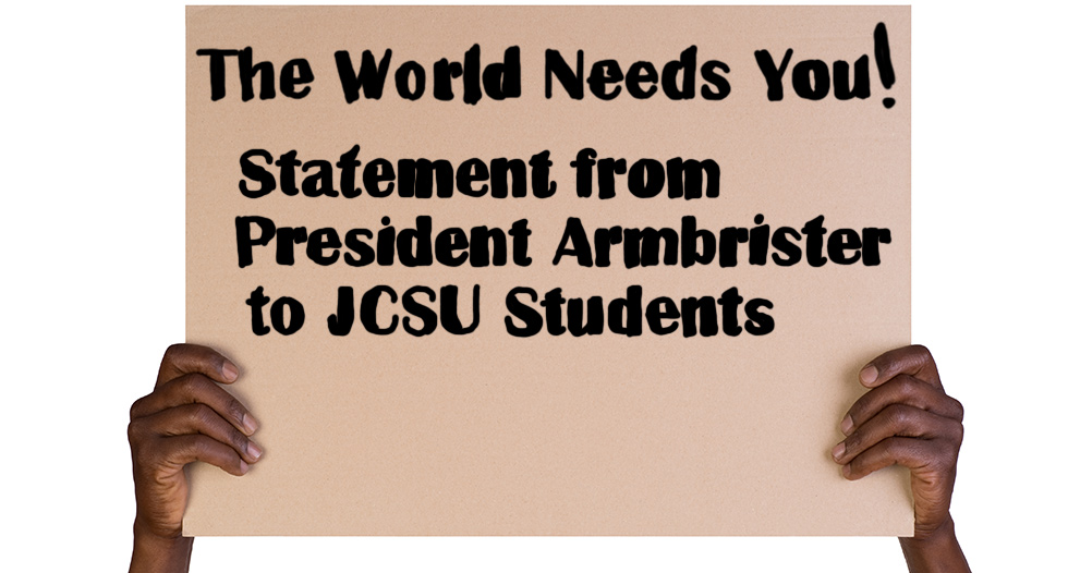 The World Needs YOU Now More Than Ever - an open letter to the students of Johnson C. Smith University from President Armbrister.